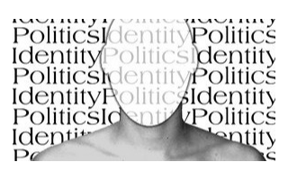 What Can Brands Learn from Identity Politics in the Age of Uncertainty?